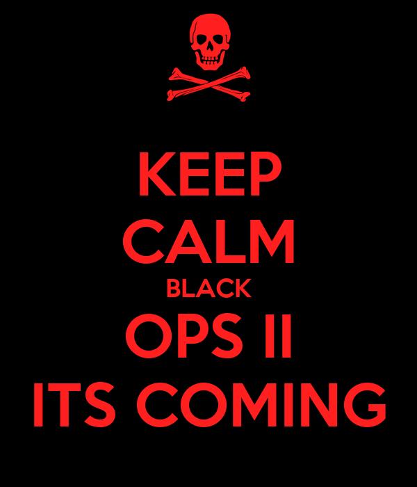 KEEP CALM BLACK OPS II ITS COMING