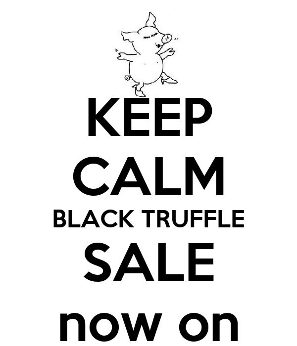 KEEP CALM BLACK TRUFFLE SALE now on