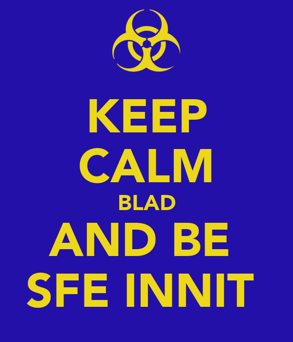 KEEP CALM BLAD AND BE  SFE INNIT