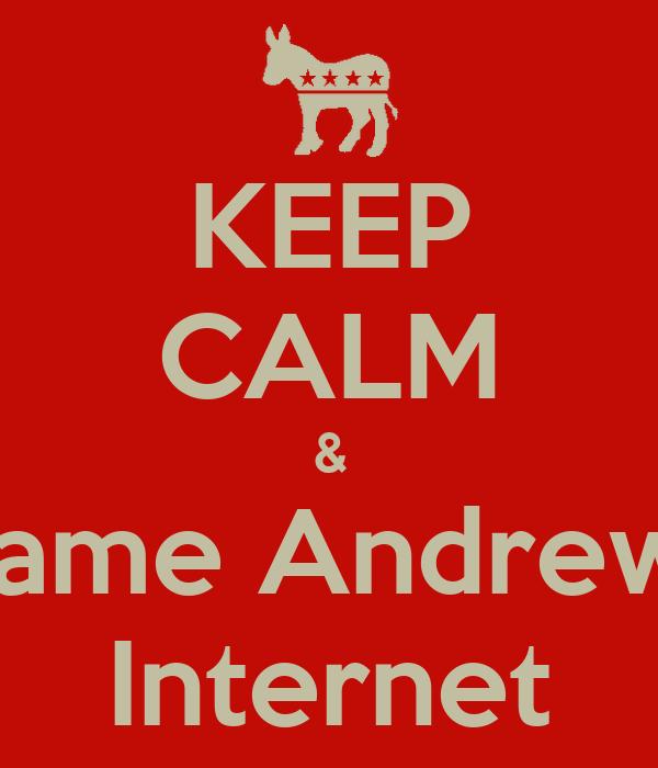 KEEP CALM & Blame Andrew's Internet
