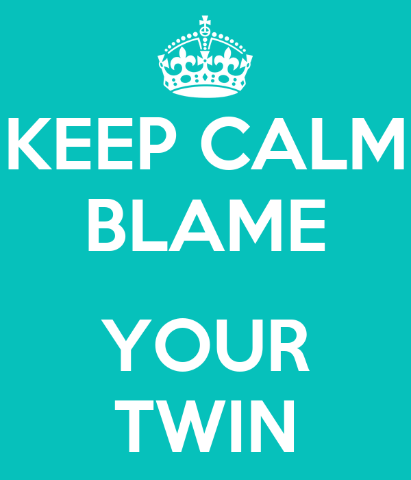 KEEP CALM BLAME  YOUR TWIN