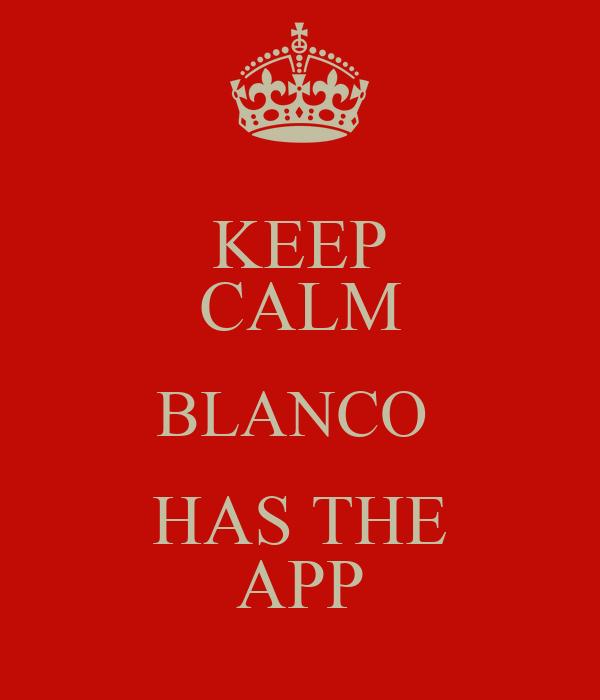 KEEP CALM BLANCO  HAS THE APP