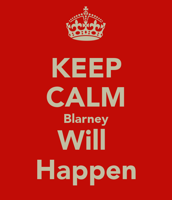 KEEP CALM Blarney Will  Happen
