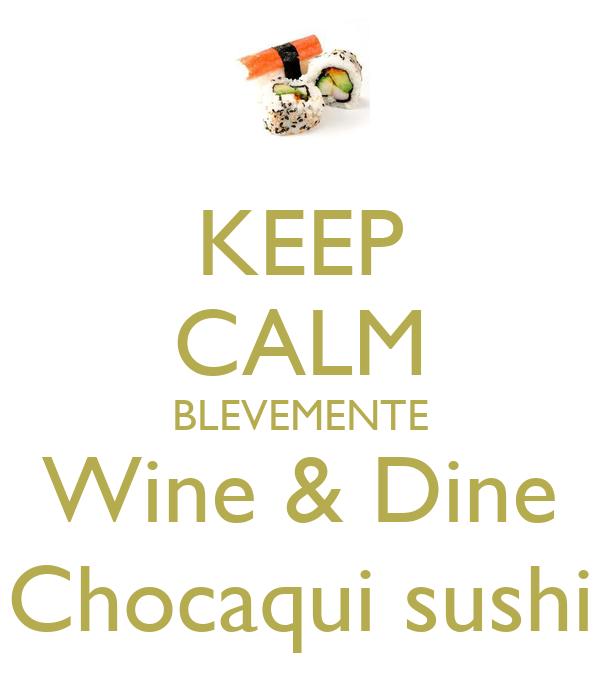 KEEP CALM BLEVEMENTE Wine & Dine Chocaqui sushi