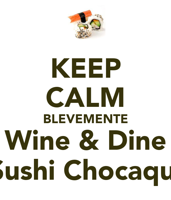 KEEP CALM BLEVEMENTE Wine & Dine Sushi Chocaqui