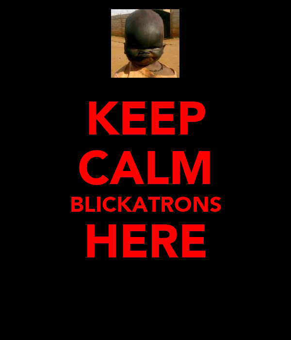 KEEP CALM BLICKATRONS HERE