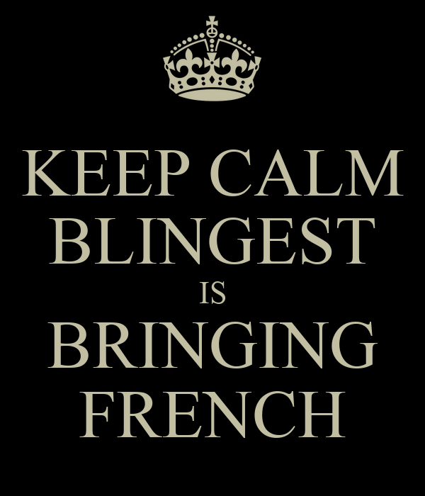 KEEP CALM BLINGEST IS BRINGING FRENCH