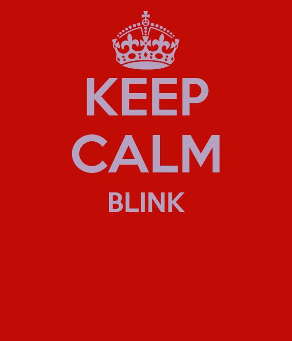 KEEP CALM BLINK