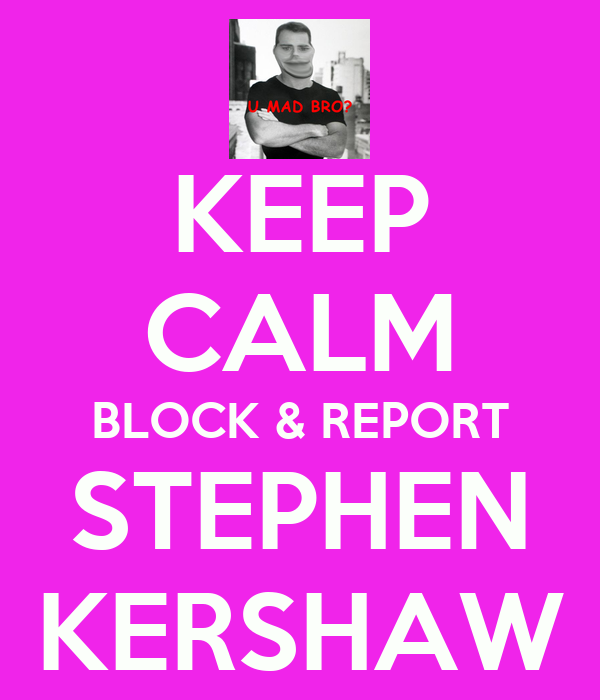 KEEP CALM BLOCK & REPORT STEPHEN KERSHAW