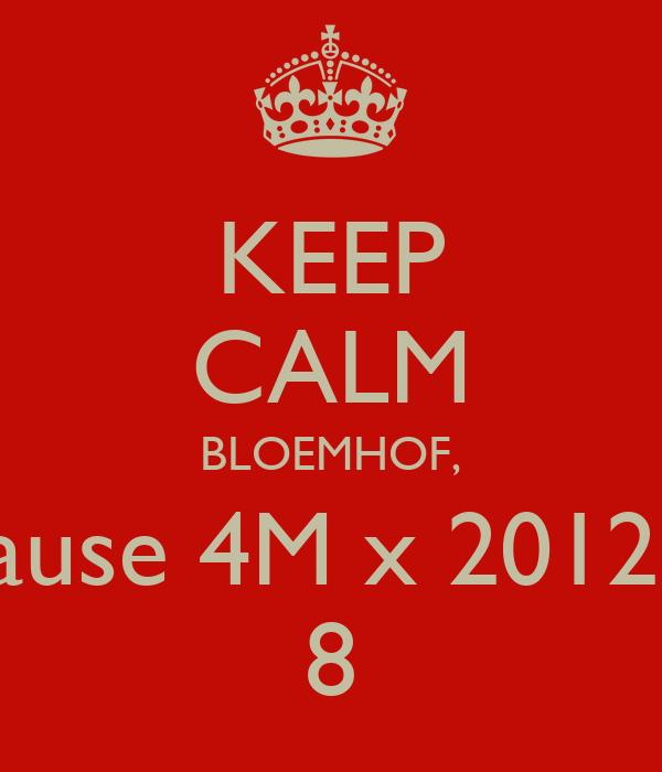 KEEP CALM BLOEMHOF, 'cause 4M x 2012 = 8
