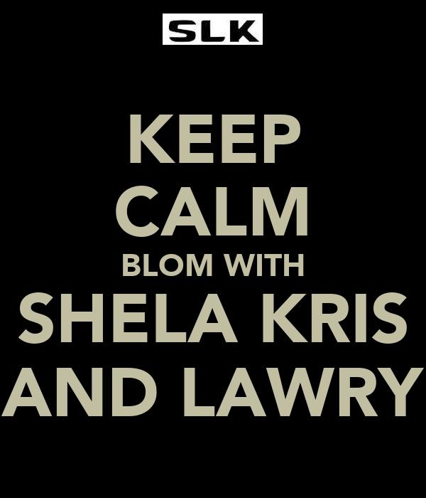 KEEP CALM BLOM WITH SHELA KRIS AND LAWRY