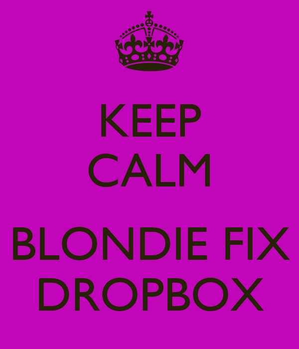 KEEP CALM  BLONDIE FIX DROPBOX