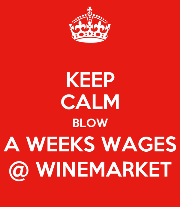 KEEP CALM BLOW A WEEKS WAGES @ WINEMARKET
