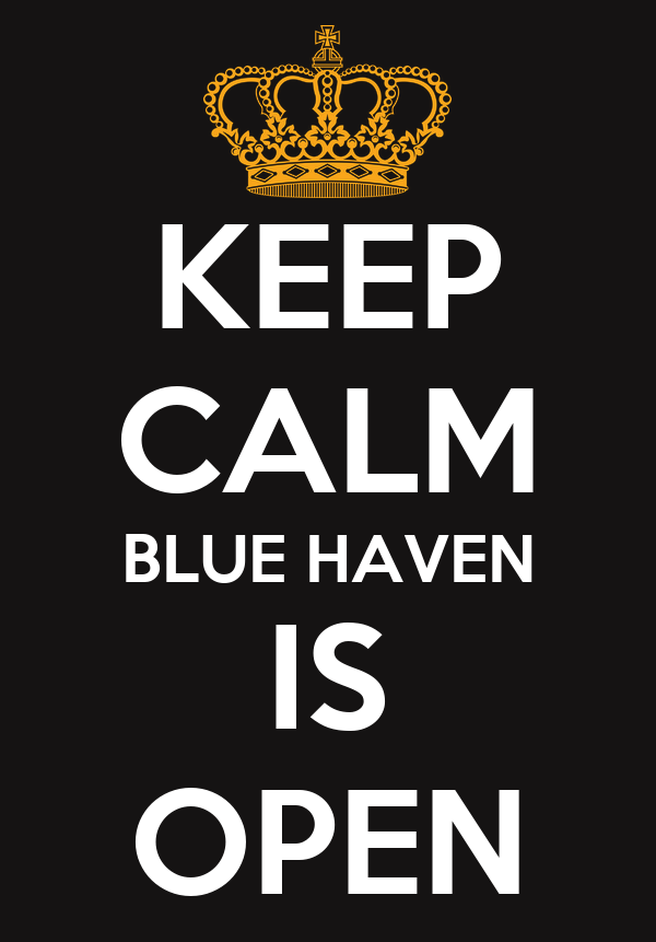 KEEP CALM BLUE HAVEN IS OPEN