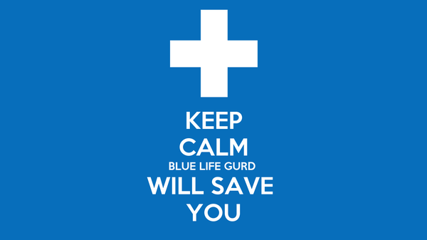 KEEP CALM BLUE LIFE GURD  WILL SAVE  YOU