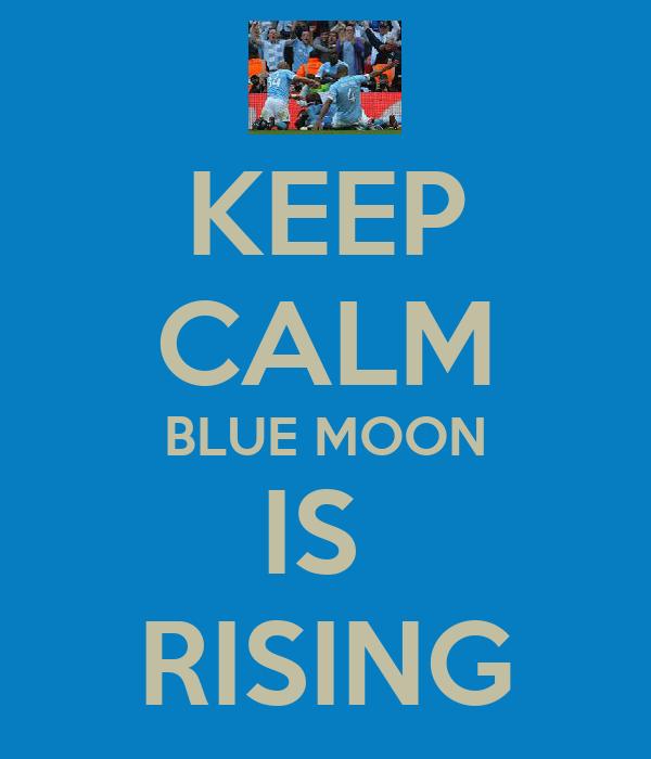 KEEP CALM BLUE MOON IS  RISING