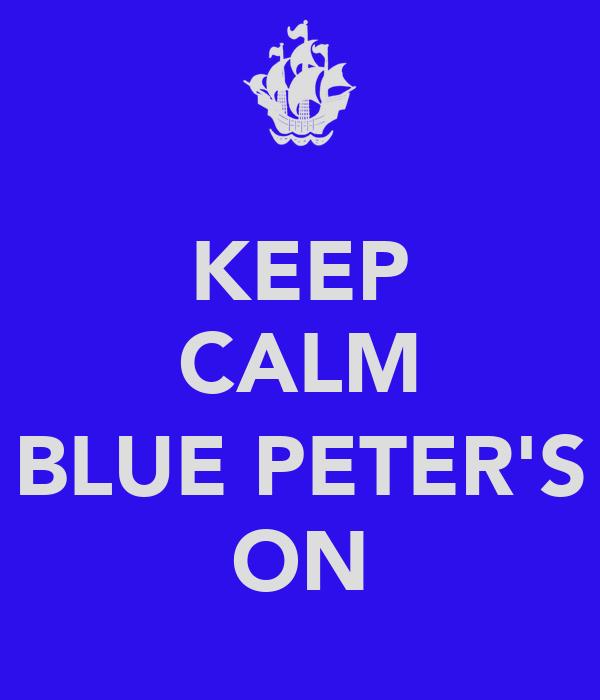 KEEP CALM  BLUE PETER'S ON