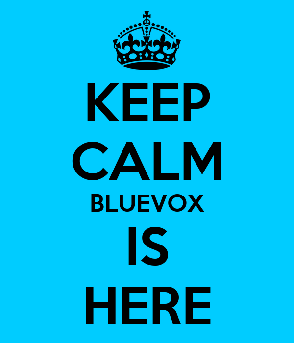 KEEP CALM BLUEVOX IS HERE