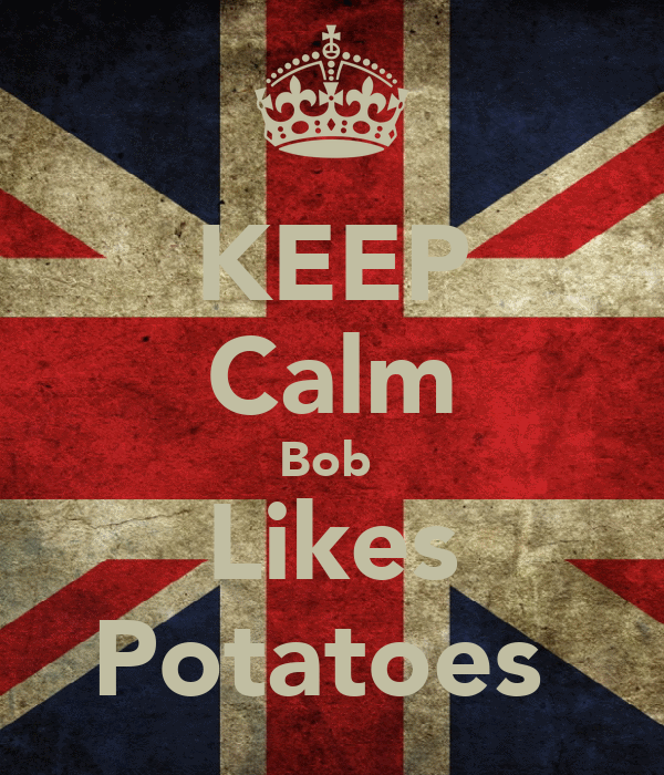 KEEP Calm Bob  Likes Potatoes