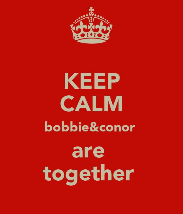 KEEP CALM bobbie&conor  are  together