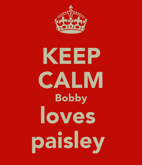 KEEP CALM Bobby loves  paisley