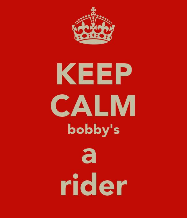 KEEP CALM bobby's a  rider