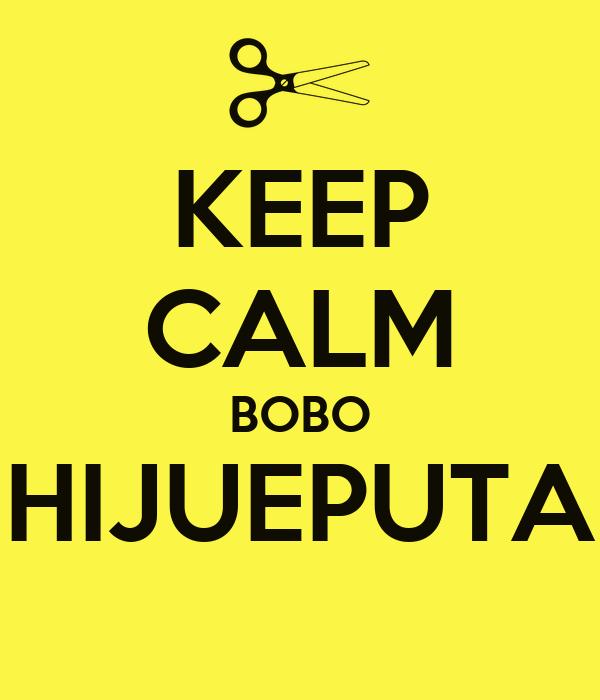 KEEP CALM BOBO HIJUEPUTA