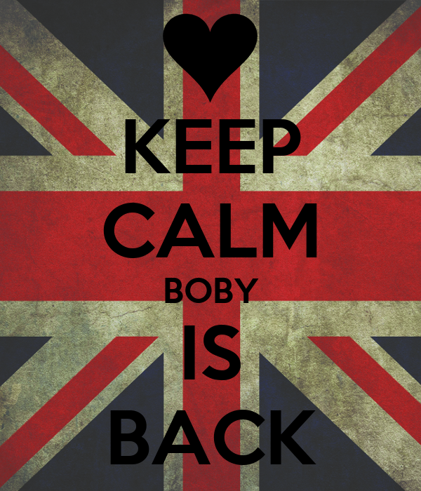 KEEP CALM BOBY IS BACK