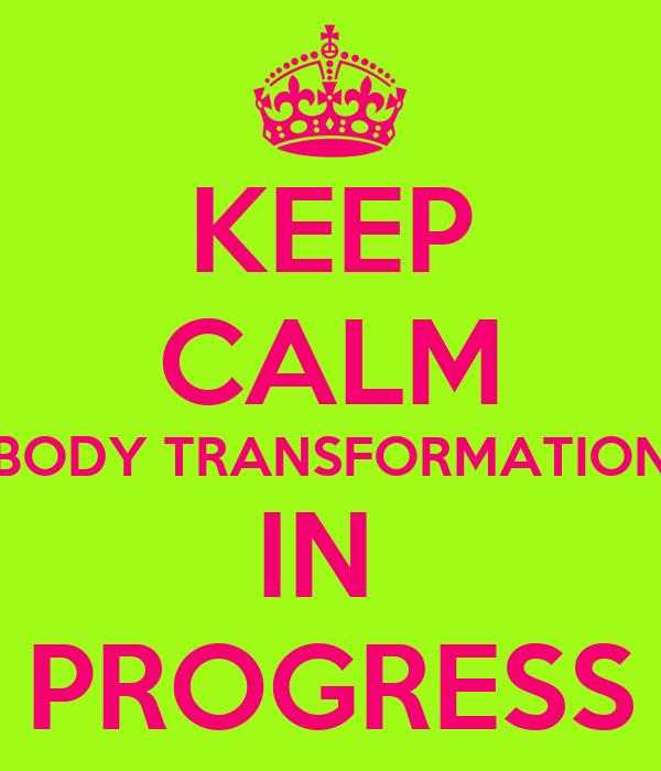 KEEP CALM BODY TRANSFORMATION IN  PROGRESS