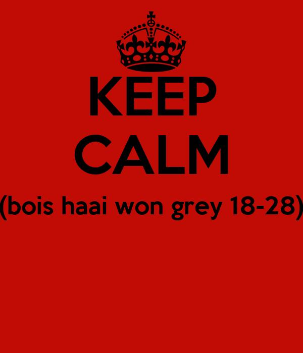 KEEP CALM (bois haai won grey 18-28)