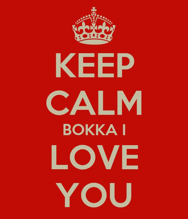 KEEP CALM BOKKA I LOVE YOU