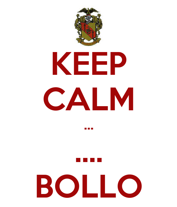 KEEP CALM ... .... BOLLO