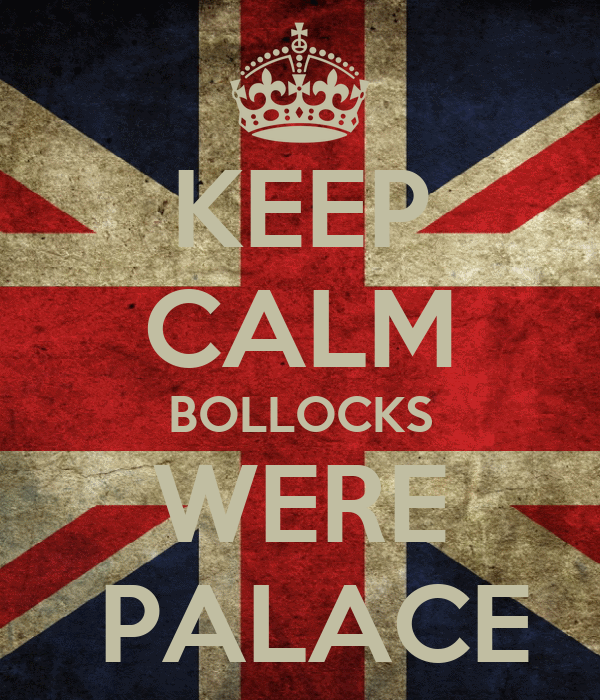 KEEP CALM BOLLOCKS WERE  PALACE