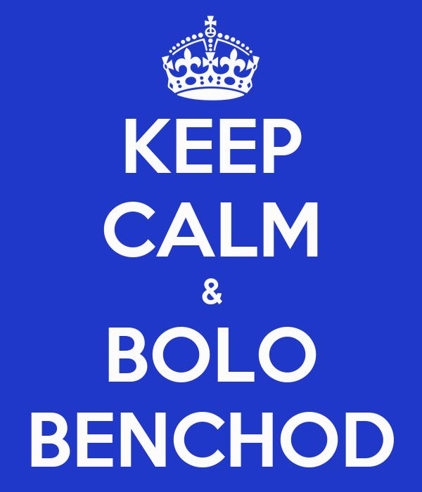 KEEP CALM & BOLO BENCHOD