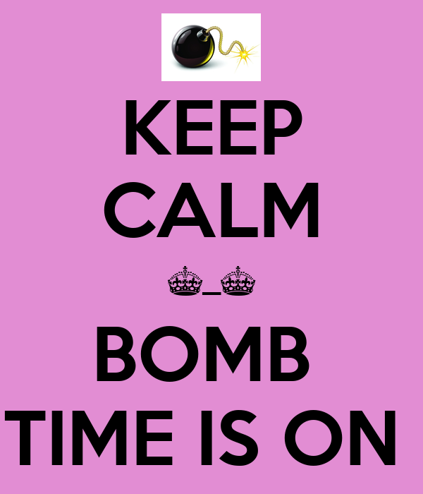 KEEP CALM ^_^ BOMB  TIME IS ON