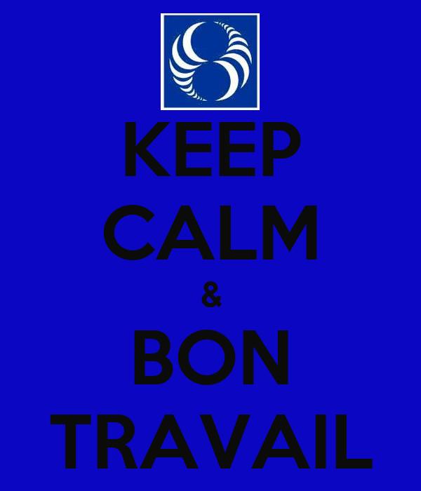 KEEP CALM & BON TRAVAIL