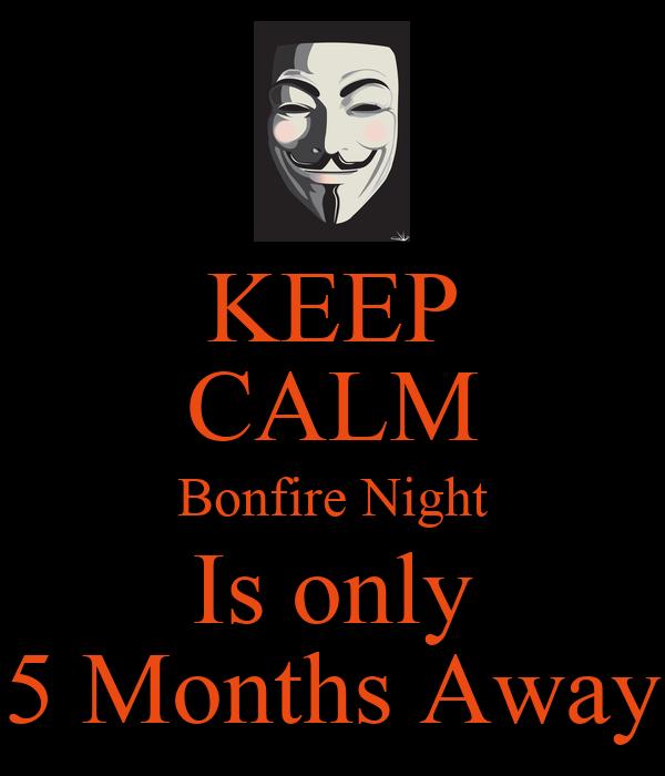 KEEP CALM Bonfire Night Is only 5 Months Away