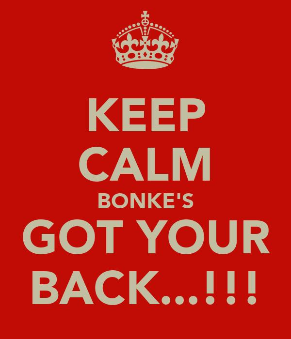 KEEP CALM BONKE'S GOT YOUR BACK...!!!