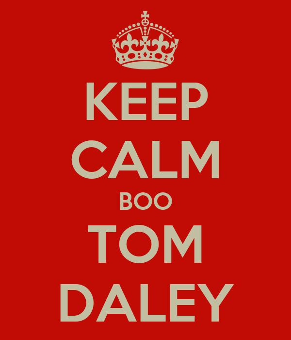 KEEP CALM BOO TOM DALEY
