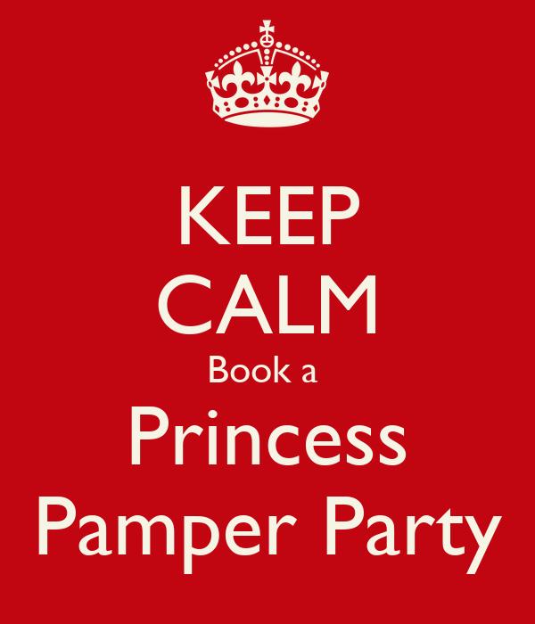 KEEP CALM Book a  Princess Pamper Party