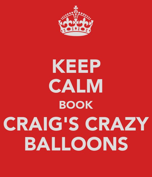 KEEP CALM BOOK CRAIG'S CRAZY BALLOONS