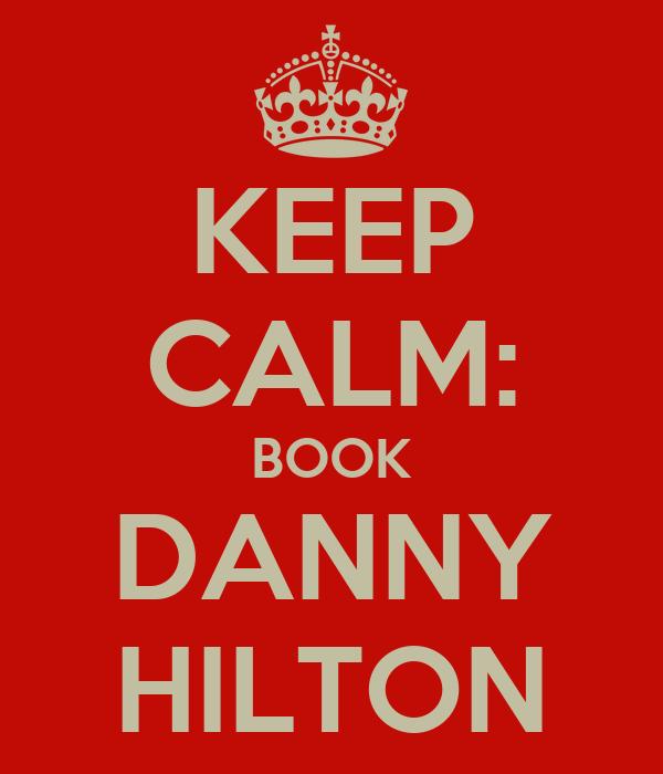 KEEP CALM: BOOK DANNY HILTON
