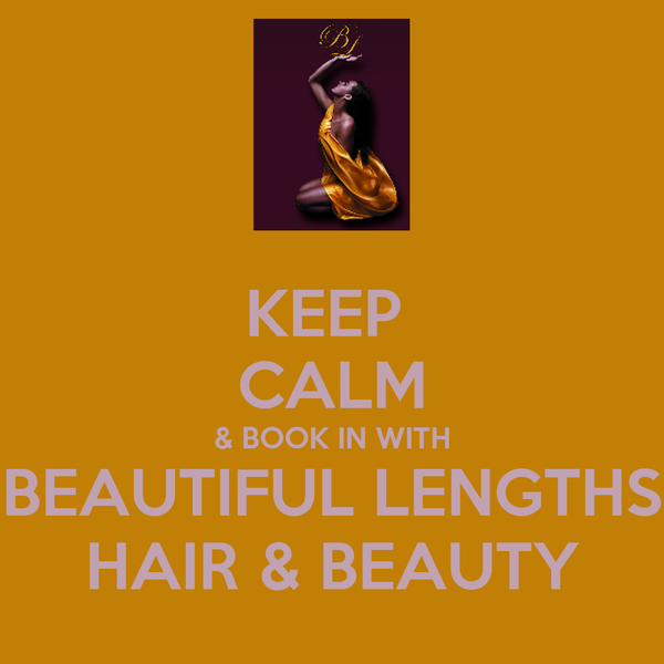 KEEP  CALM & BOOK IN WITH BEAUTIFUL LENGTHS HAIR & BEAUTY