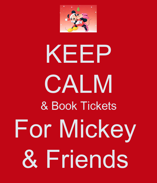 KEEP CALM & Book Tickets For Mickey  & Friends