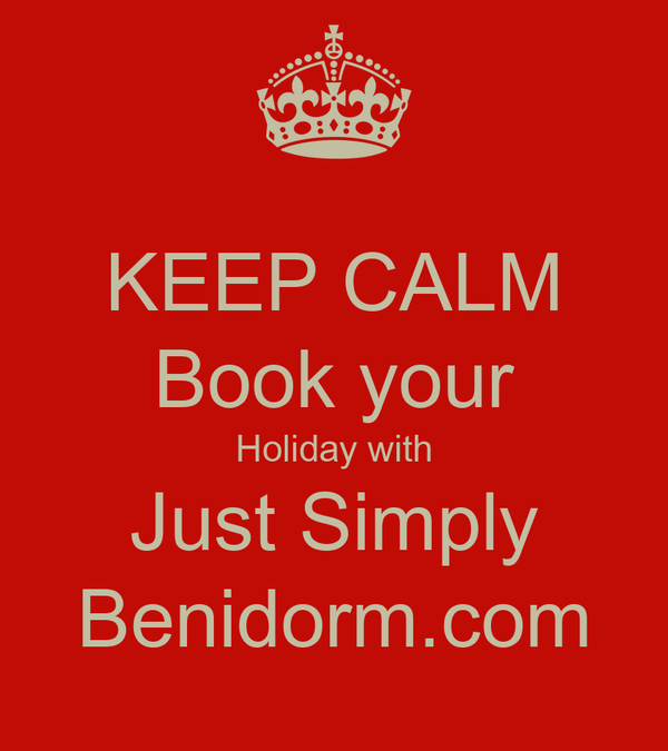 KEEP CALM Book your Holiday with Just Simply Benidorm.com