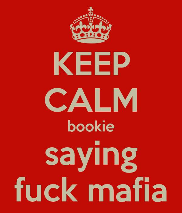 KEEP CALM bookie saying fuck mafia