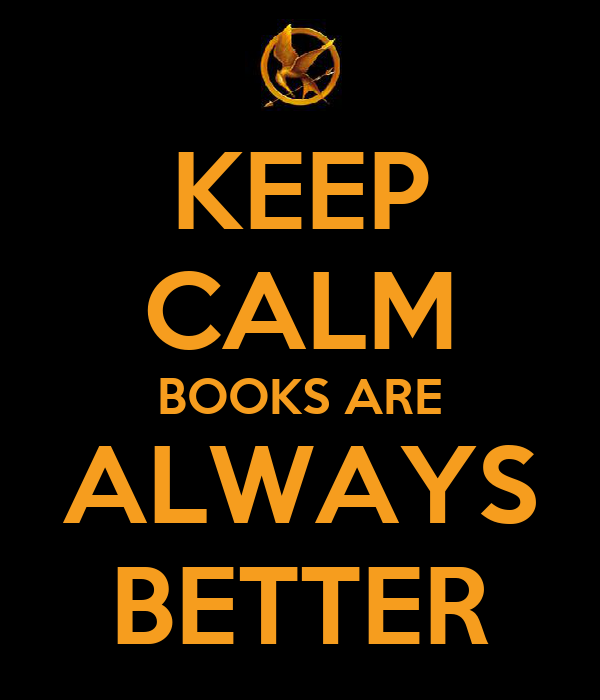 KEEP CALM BOOKS ARE ALWAYS BETTER