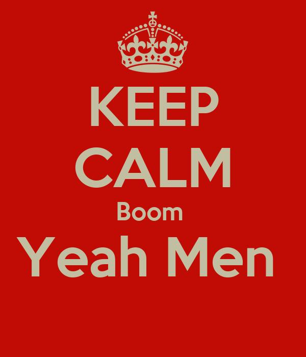 KEEP CALM Boom  Yeah Men