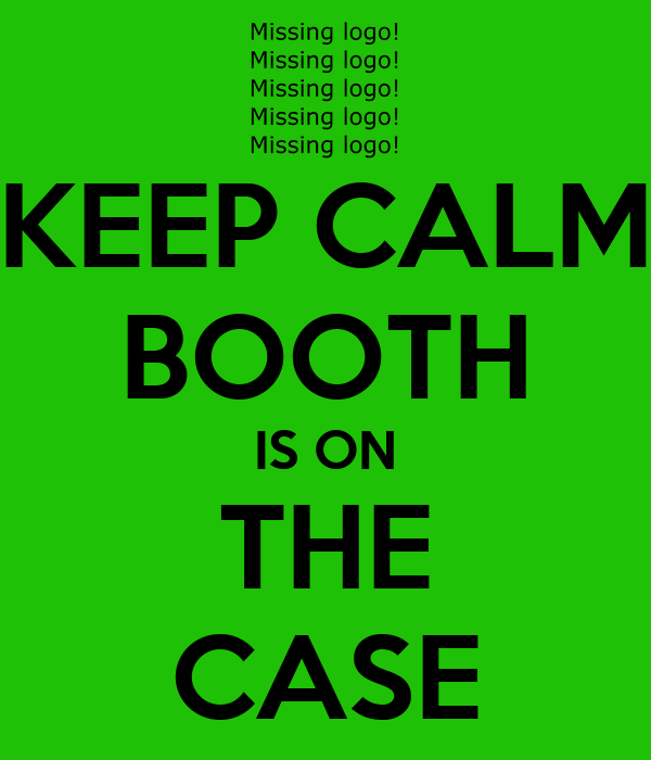 KEEP CALM BOOTH IS ON THE CASE