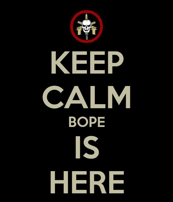 KEEP CALM BOPE IS HERE